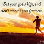 Set Your Goals High, and Don't Stop Til You Get There