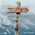 The Path of Least Resistance Will Never Make You Proud