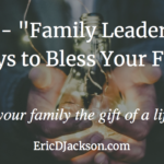 Bless Your Family, Day 2 – Family Leadership