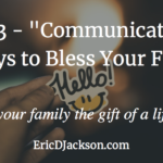 Bless Your Family, Day 3 – Communication