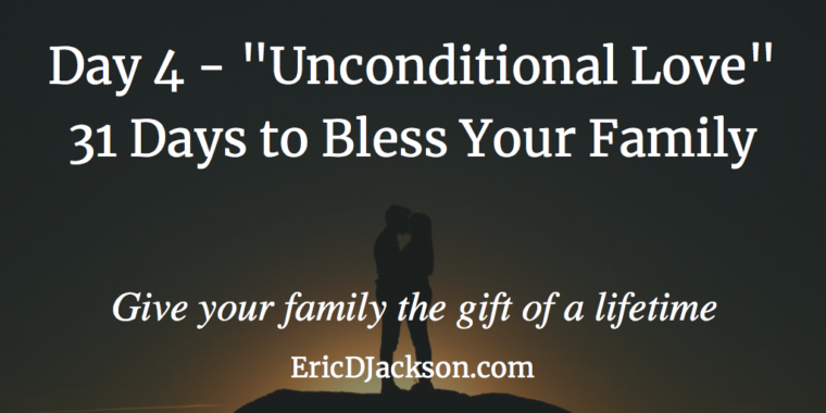 Bless Your Family - Day 4 - Undying Unconditional Love