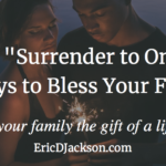 Bless Your Family, Day 5 – Surrender to Oneness