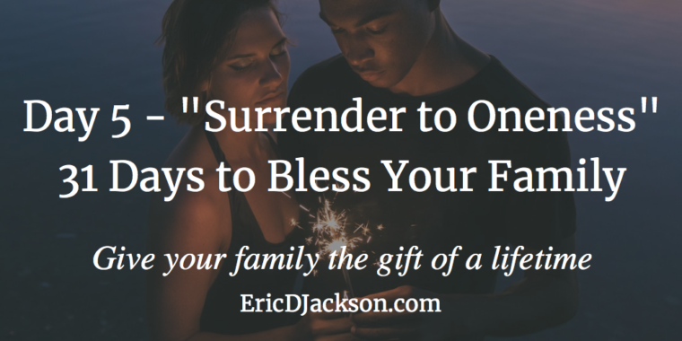 Bless Your Family - Day 5 - Surrender to Oneness