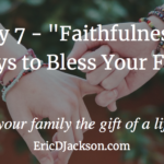 Bless Your Family, Day 7 – Faithfulness