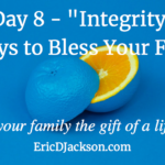 Bless Your Family, Day 8 – Integrity