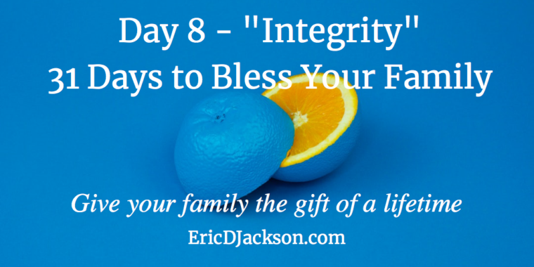Bless Your Family - Day 8 - Integrity