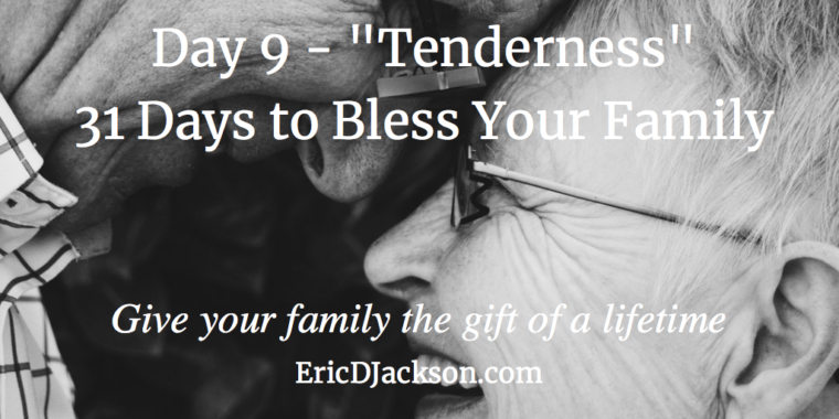 Bless Your Family - Day 9 - Tenderness