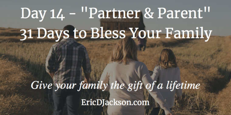 Bless Your Family - Day 14 - Partner and Parent