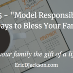 Bless Your Family, Day 15 – Modeling Responsibility