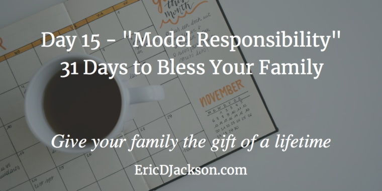 Bless Your Family - Day 15 - Model Responsibility