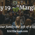 Bless Your Family, Day 19 – Margin