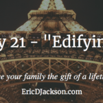 Bless Your Family, Day 21 – Edifying