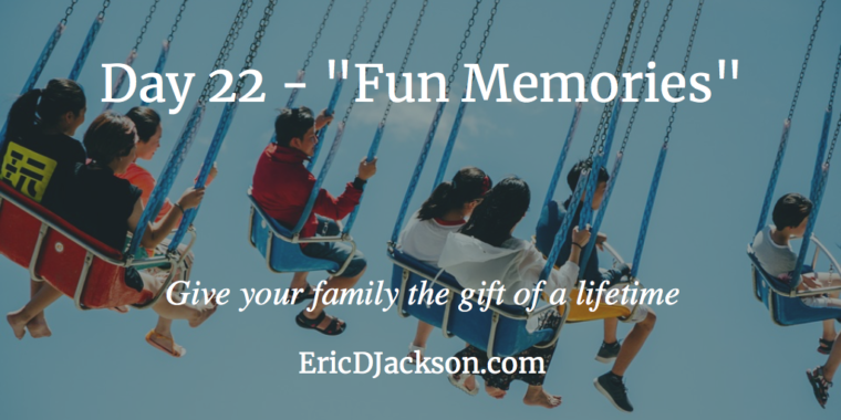 Bless Your Family - Day 22 - Fun Memories