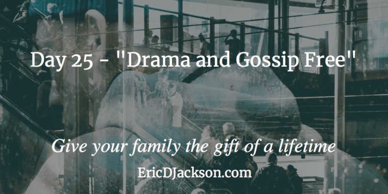 Bless Your Family - Day 25 - Drama and Gossip Free