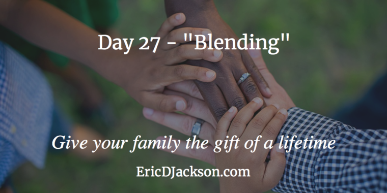 Bless Your Family - Day 27 - Blending