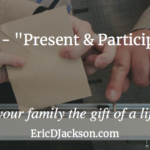 Bless Your Family, Day 29 – Present and Participating