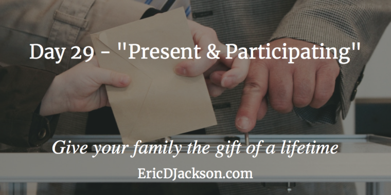 Bless Your Family - Day 29 - Present and Participating